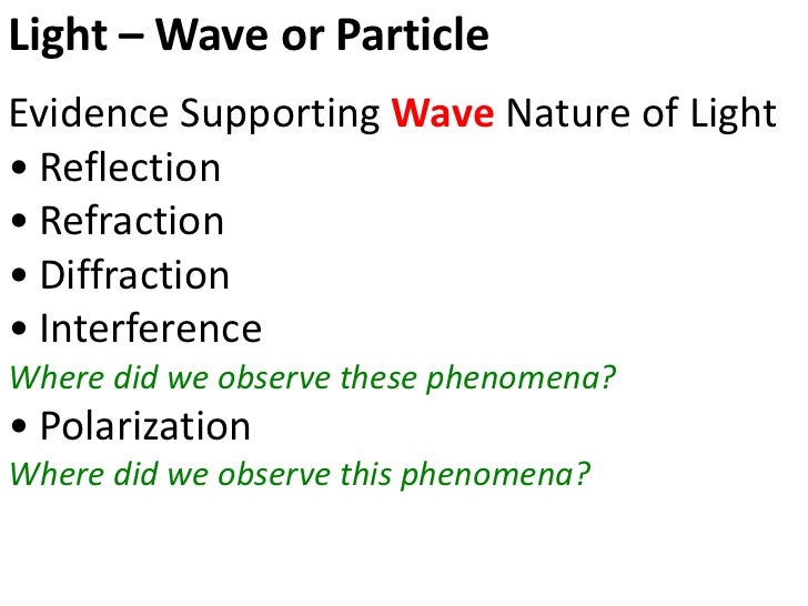 Light – Wave or ParticleEvidence Supporting Wave Nature of Light• Reflection• Refraction• Diffraction• InterferenceWhere d...