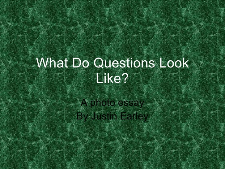 What Do Questions Look Like? A photo essay By Justin Earley