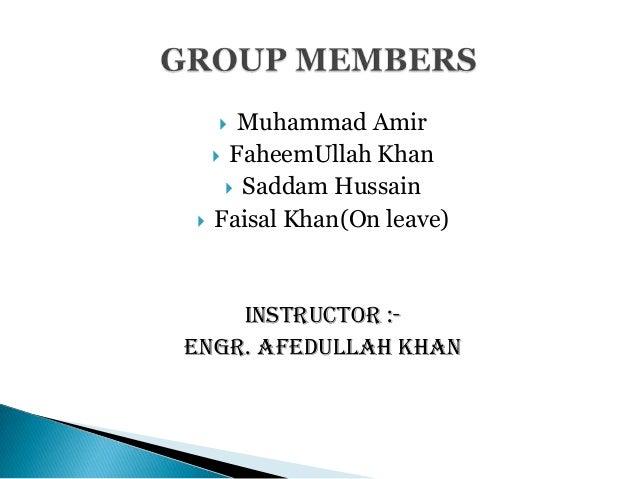 Muhammad Amir  FaheemUllah Khan  Saddam Hussain  Faisal Khan(On leave)   Instructor :Engr. AfedUllah Khan