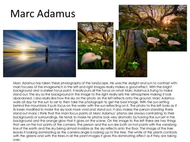 Marc Adamus Marc Adamus has taken these photographs of the landscape. He uses the skylight and sun to contrast with main f...