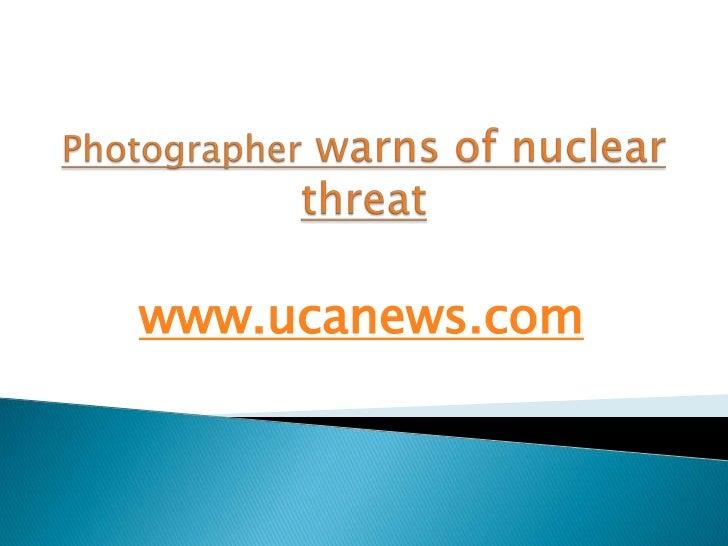 Photographer warns of nuclear threat | Catholic news | Catholic church news | christianity | catholic church | Pope Benedict | world christian news | churches Asia | catholic website | vatican news