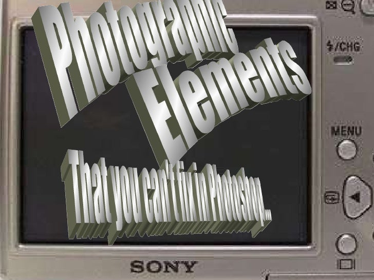 Photographic Elements That you can't fix in Photoshop...