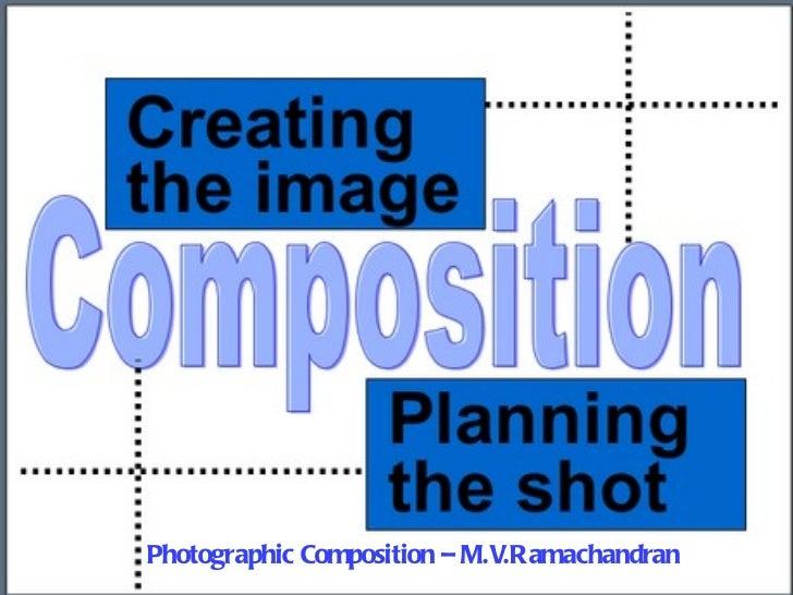 Photographic Composition – M.V.Ramachandran
