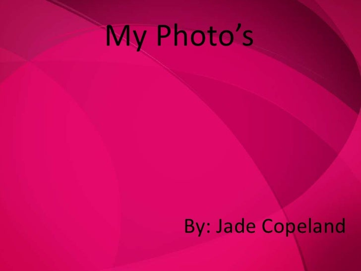 My Photo'sPhotographic Elements           By: Jade Copeland        By: Jade Copeland