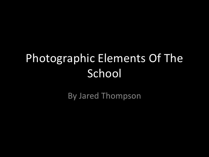 Photographic Elements Of The          School       By Jared Thompson