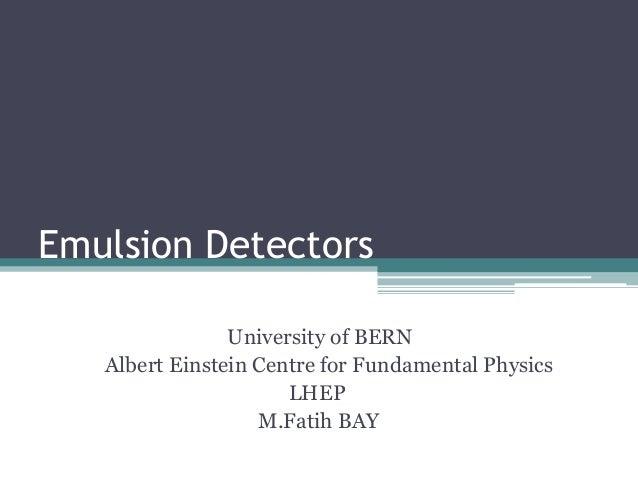 Emulsion Detectors University of BERN Albert Einstein Centre for Fundamental Physics LHEP M.Fatih BAY