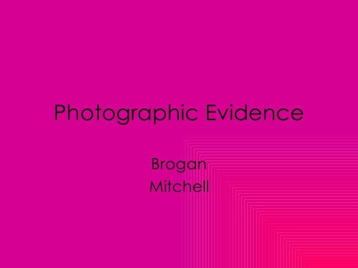 Photographic Evidence Brogan Mitchell