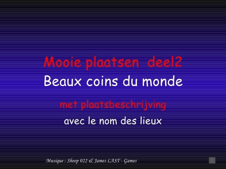 Mooie plaatsen  deel2 Beaux coins du monde met plaatsbeschrijving avec le nom des lieux Musique : Sheep 022 & James LAST -...
