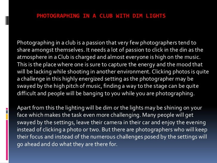 PHOTOGRAPHING IN A CLUB WITH DIM LIGHTSPhotographing in a club is a passion that very few photographers tend toshare among...
