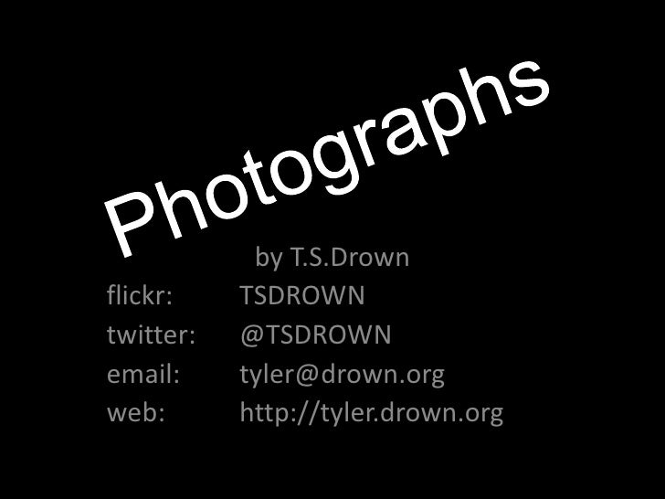 Photographs<br />by T.S.Drown<br />flickr:	TSDROWN<br />twitter: 	@TSDROWN<br />email: 	tyler@drown.org<br />web:		http://...