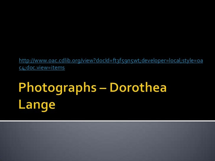 Photographs – Dorothea Lange<br />http://www.oac.cdlib.org/view?docId=ft3f59n5wt;developer=local;style=oac4;doc.view=items...