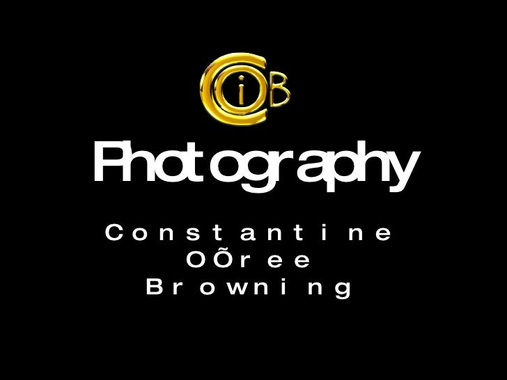 Photography Constantine O'ree Browning
