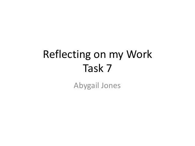 Reflecting on my Work Task 7 Abygail Jones