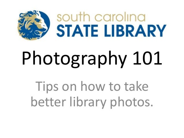 Photography 101 Tips on how to take better library photos.