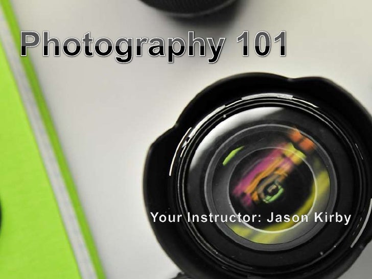 Photography 101<br />Your Instructor: Jason Kirby<br />