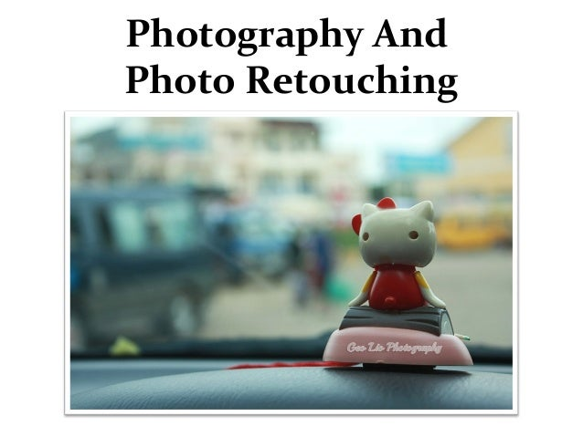 Photography And Photo Retouching