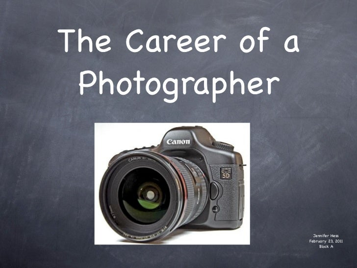 The Career of a Photographer                    Jennifer Hess                  February 23, 2011                       Blo...