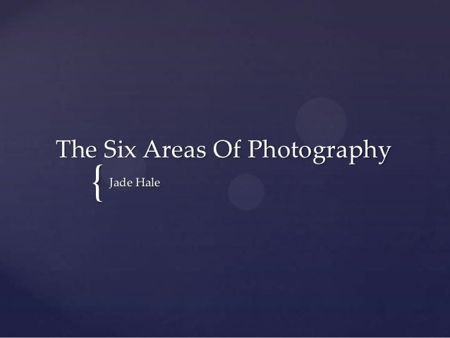 The Six Areas Of Photography  {   Jade Hale