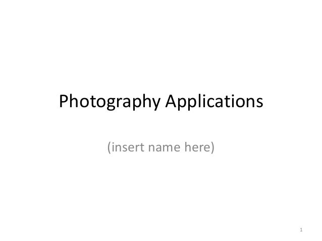 Photography Applications (insert name here)  1