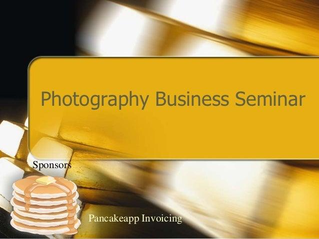 Photography Business SeminarSponsors           Pancakeapp Invoicing