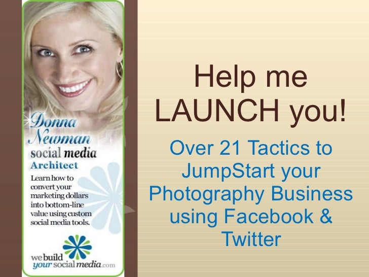 Over 21 Tactics to JumpStart your Photography Business using Facebook & Twitter Help me LAUNCH you!