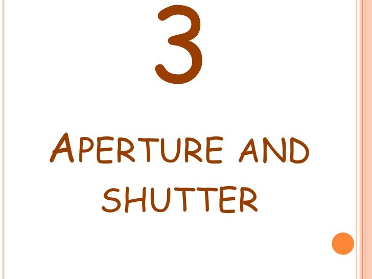 3APERTURE AND  SHUTTER