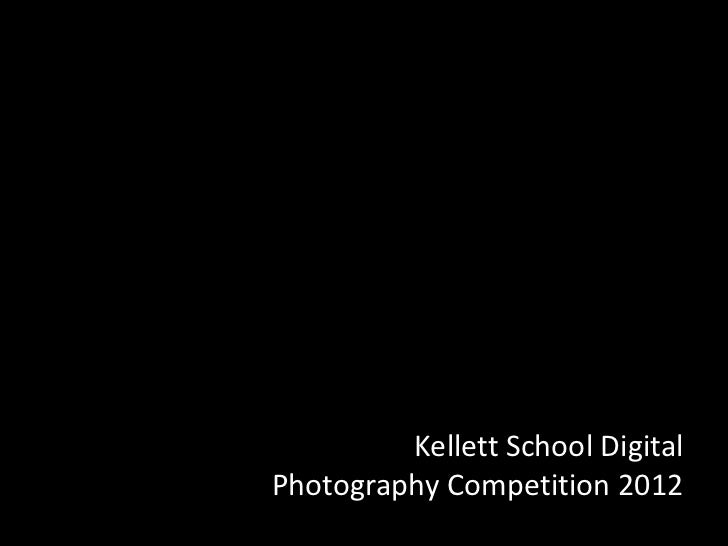 Kellett School DigitalPhotography Competition 2012