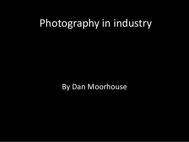 Photography in industry By Dan Moorhouse