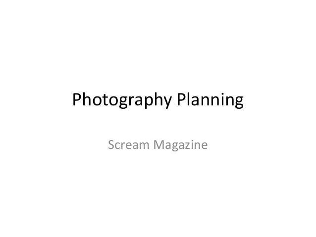 Photography Planning    Scream Magazine