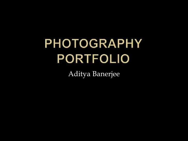 Photography Portfolio<br />Aditya Banerjee<br />