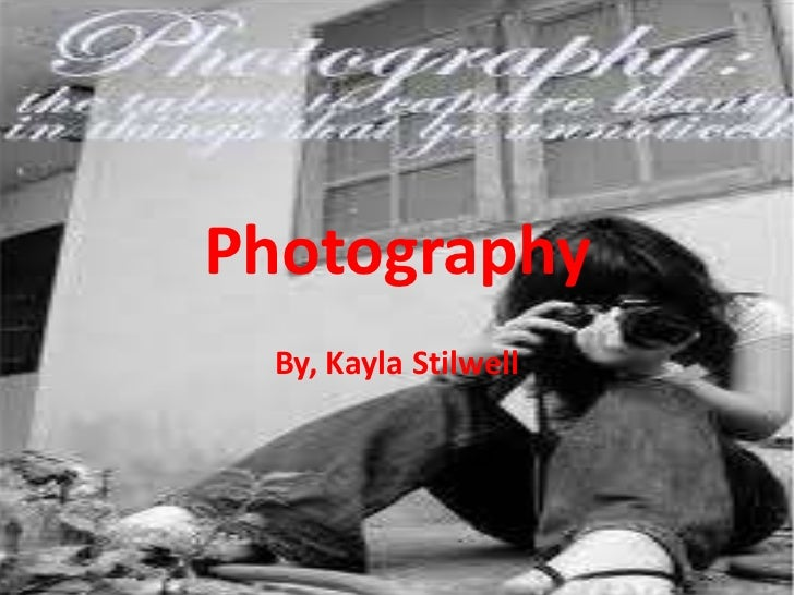 Photography<br />By, Kayla Stilwell<br />