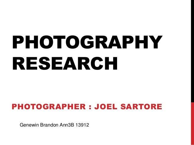 PHOTOGRAPHY RESEARCH PHOTOGRAPHER : JOEL SARTORE Genewin Brandon Ann3B 13912