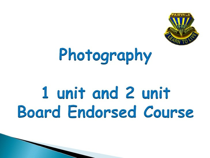 Photography is a Board Endorsed non ATAR, 1 unit and 2 unit course.The subject content in this course addresses traditiona...