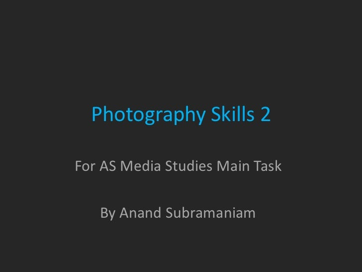 Photography Skills 2For AS Media Studies Main Task   By Anand Subramaniam