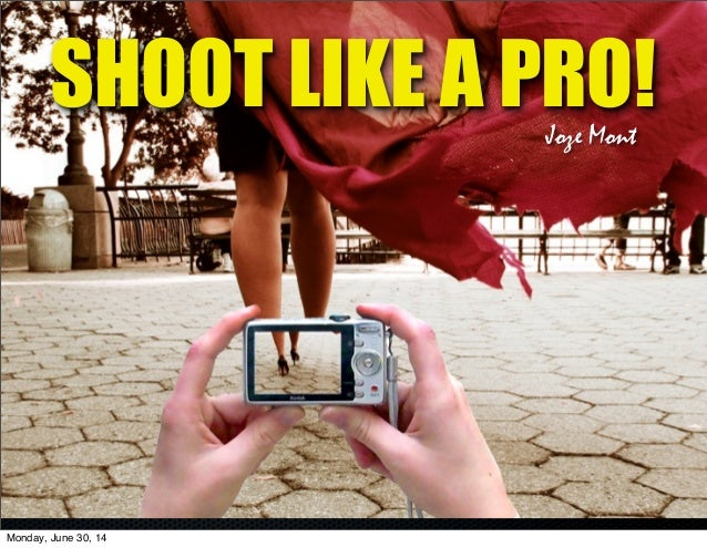 SHOOT LIKE A PRO!Joze Mont Monday, June 30, 14