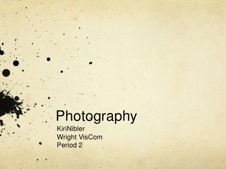 Photography<br />KiriNibler<br />Wright VisCom<br />Period 2<br />