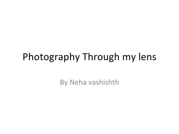 Photography Through my lens       By Neha vashishth