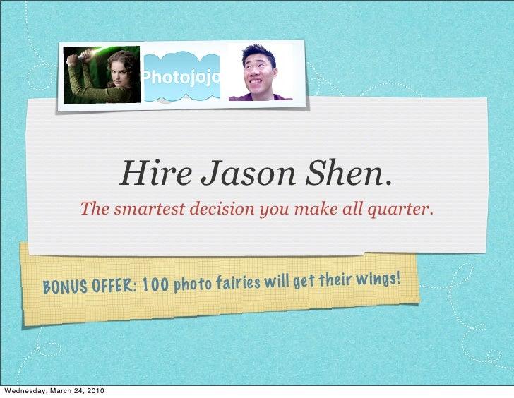 Hire Jason Shen.                   The smartest decision you make all quarter.                                            ...