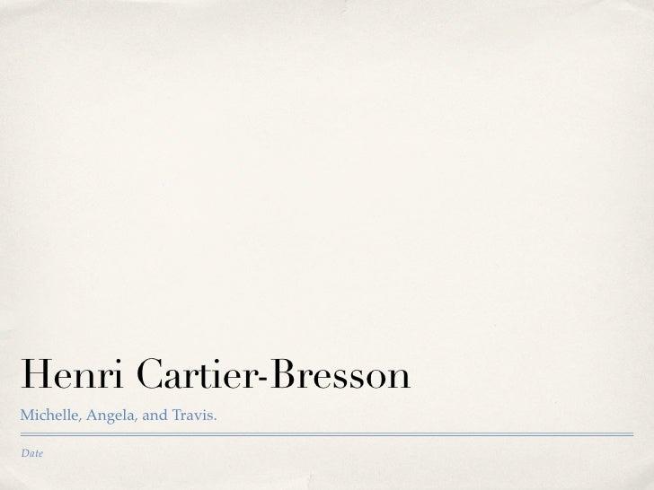 Henri Cartier-Bresson Michelle, Angela, and Travis.  Date