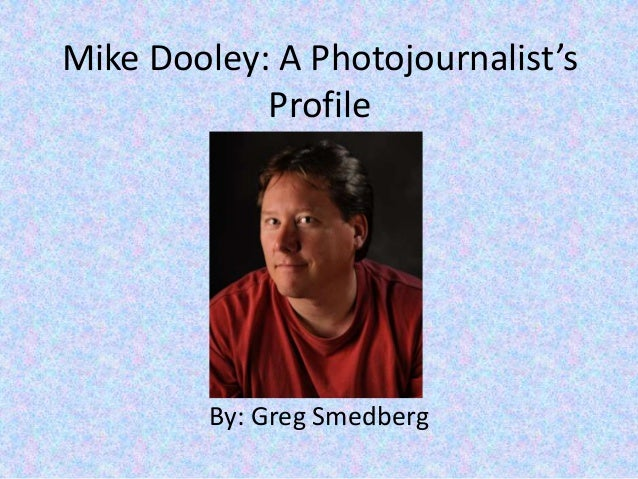 Mike Dooley: A Photojournalist's Profile By: Greg Smedberg