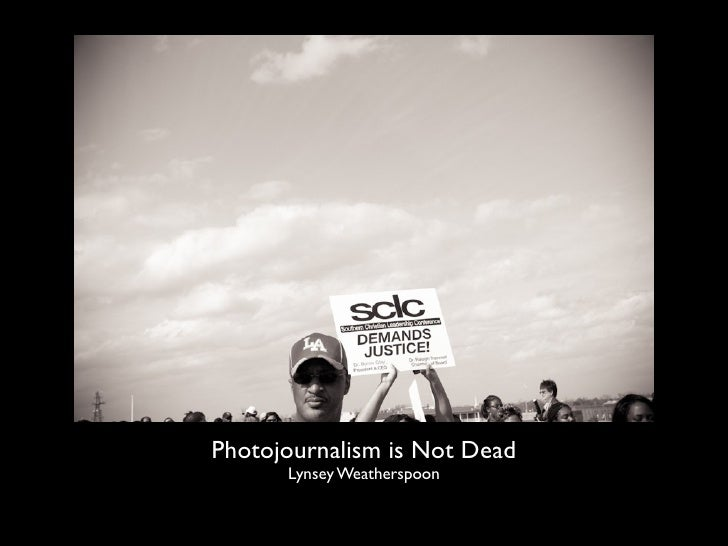 Photojournalism is Not Dead       Lynsey Weatherspoon