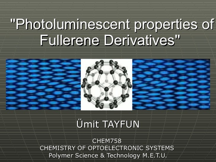 ''Photoluminescent properties of Fullerene Derivatives''   Ümit TAYFUN CHEM758  CHEMISTRY OF OPTOELECTRONIC SYSTEMS  Polym...