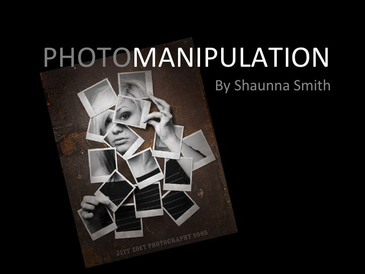 PHOTO MANIPULATION By Shaunna Smith