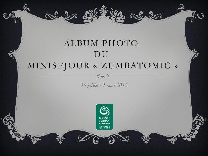 ALBUM PHOTO           DUMINISEJOUR « ZUMBATOMIC »        30 juillet - 1 aout 2012