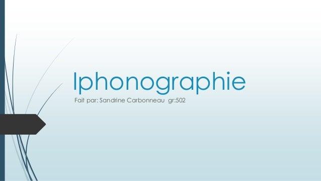 Iphonographie Fait par: Sandrine Carbonneau gr:502