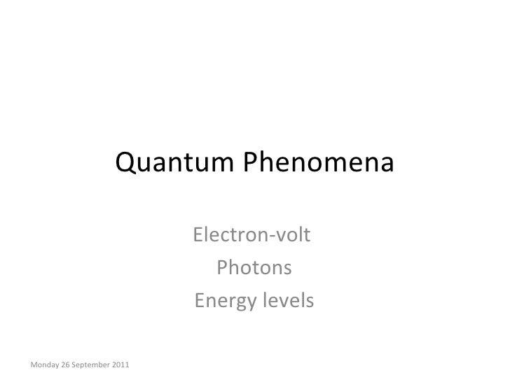 Quantum Phenomena Electron-volt  Photons Energy levels Monday 26 September 2011