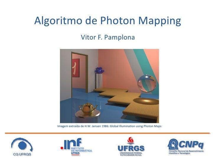 Algoritmo de Photon Mapping                     Vitor F. Pamplona         Imagem extraída de H.W. Jensen 1986: Global Illu...
