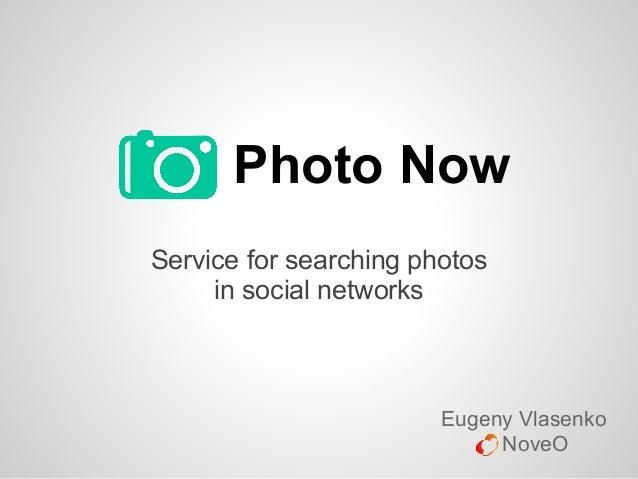 Photo NowService for searching photosin social networksEugeny VlasenkoNoveO