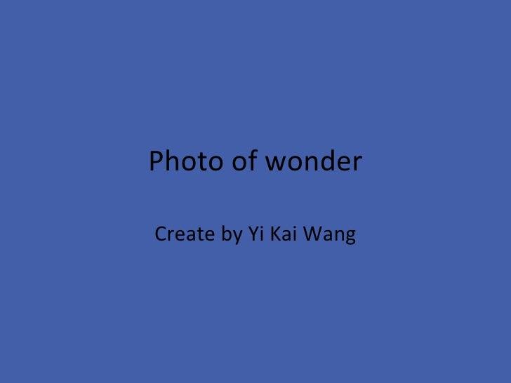 Photo of wonder Create by Yi Kai Wang