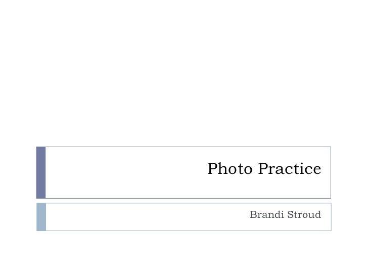 Photo Practice<br />Brandi Stroud<br />